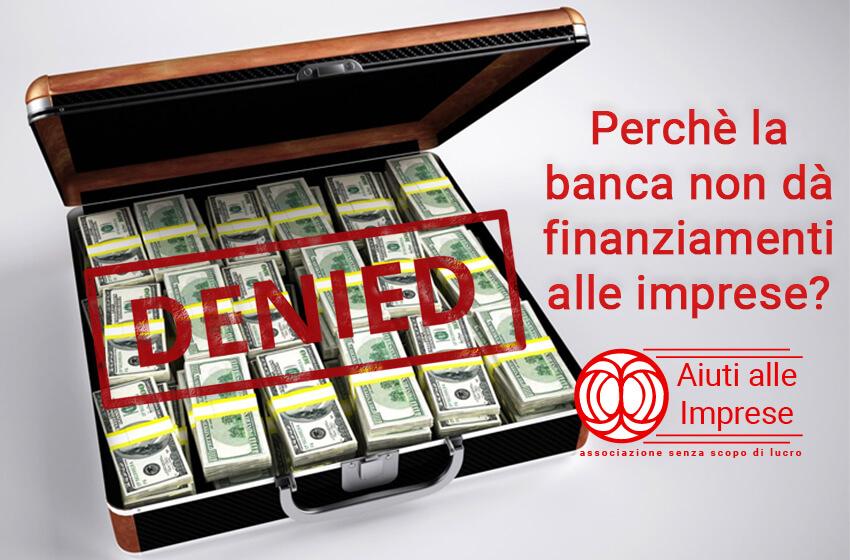 Perchè la banca non dà finanziamenti alle imprese